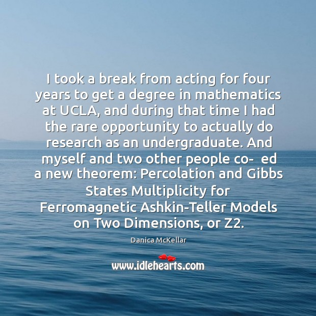 I took a break from acting for four years to get a degree in mathematics at ucla Image