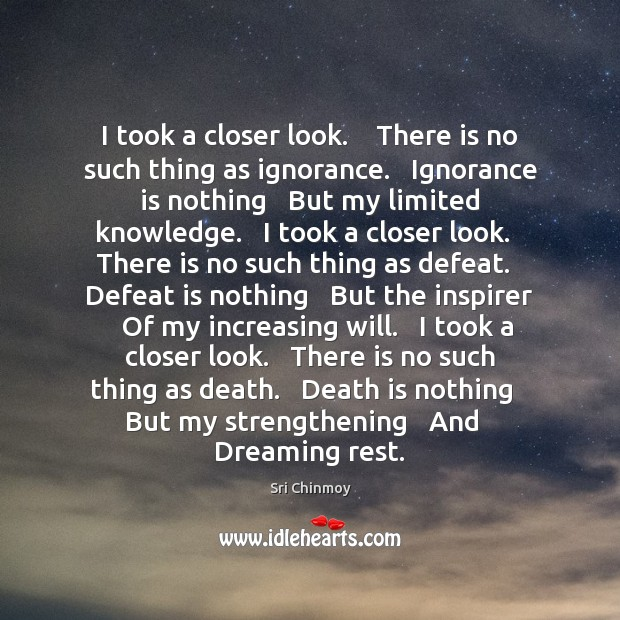 I took a closer look.    There is no such thing as ignorance. Defeat Quotes Image