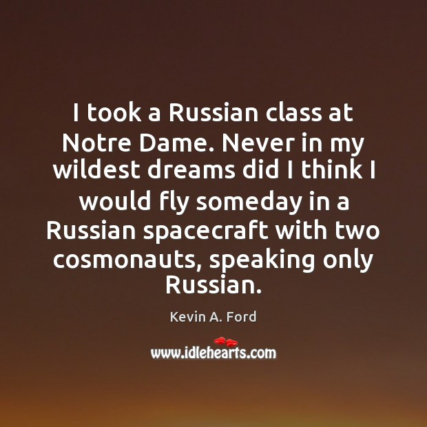 I took a Russian class at Notre Dame. Never in my wildest Image