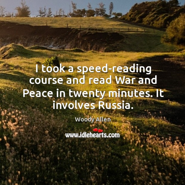 I took a speed-reading course and read war and peace in twenty minutes. It involves russia. Image