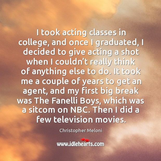 I took acting classes in college, and once I graduated Image