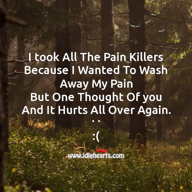 I took all the pain killers Thought of You Quotes Image