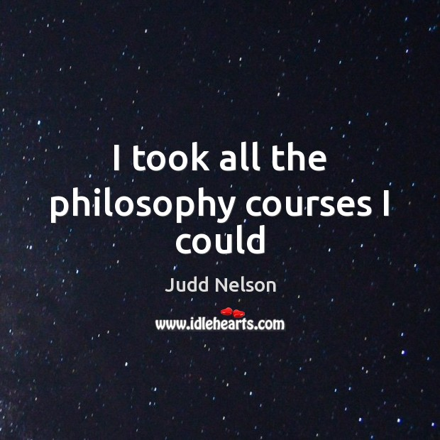 I took all the philosophy courses I could Image