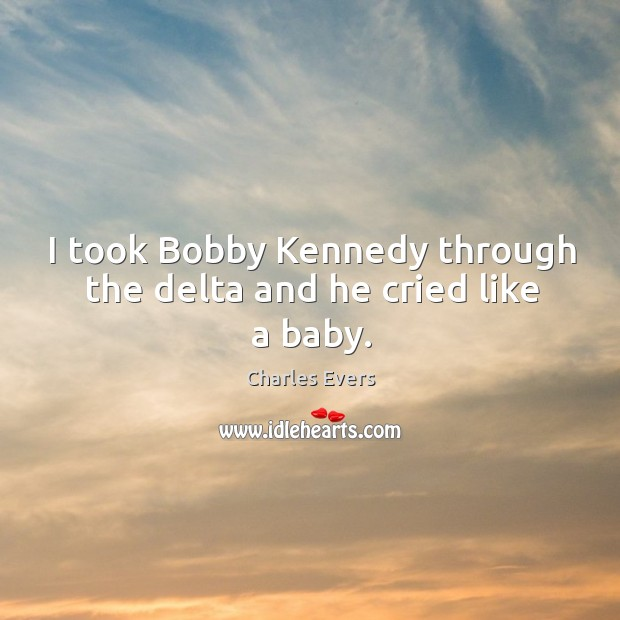 I took bobby kennedy through the delta and he cried like a baby. Image
