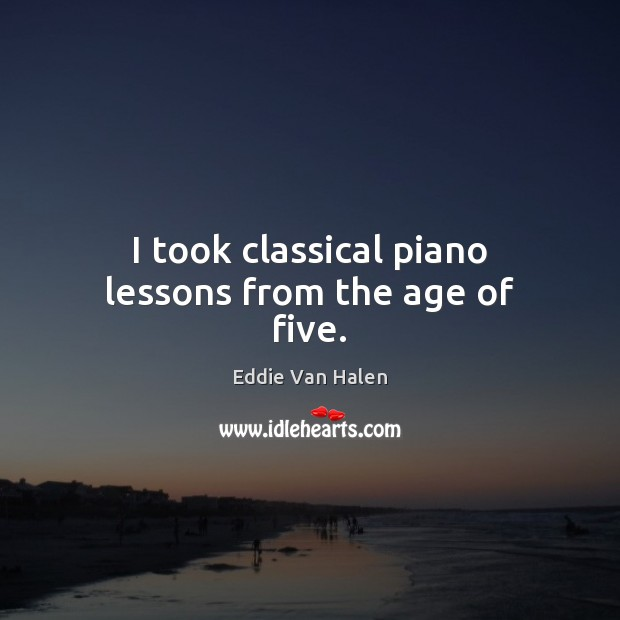 I took classical piano lessons from the age of five. Eddie Van Halen Picture Quote