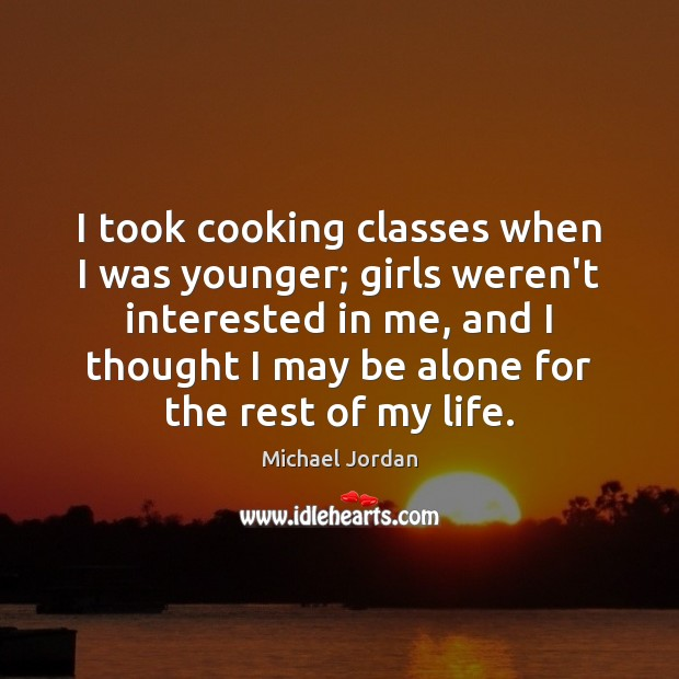 I took cooking classes when I was younger; girls weren't interested in Image