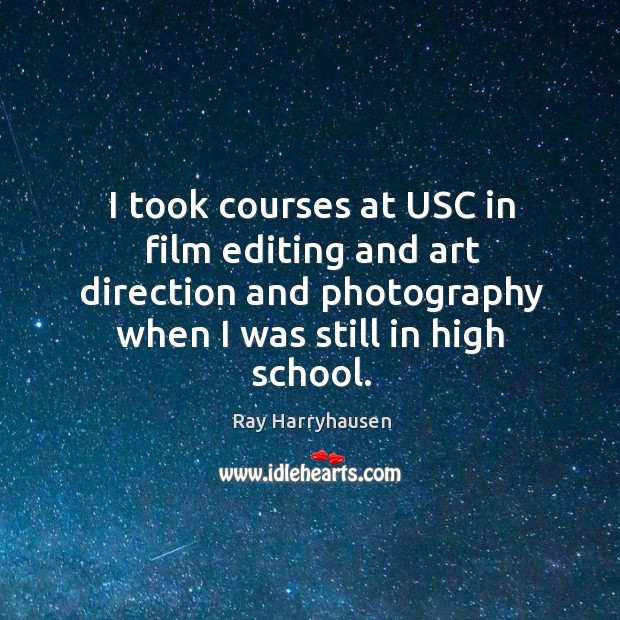 Image, I took courses at usc in film editing and art direction and photography when I was still in high school.