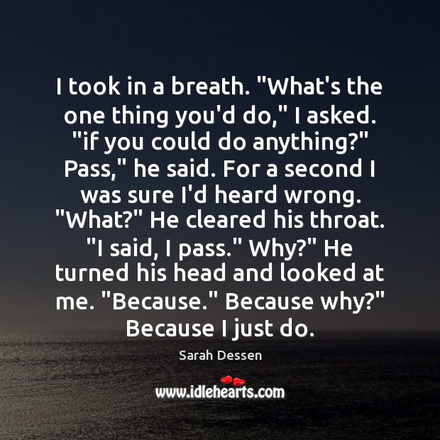 """I took in a breath. """"What's the one thing you'd do,"""" I Image"""