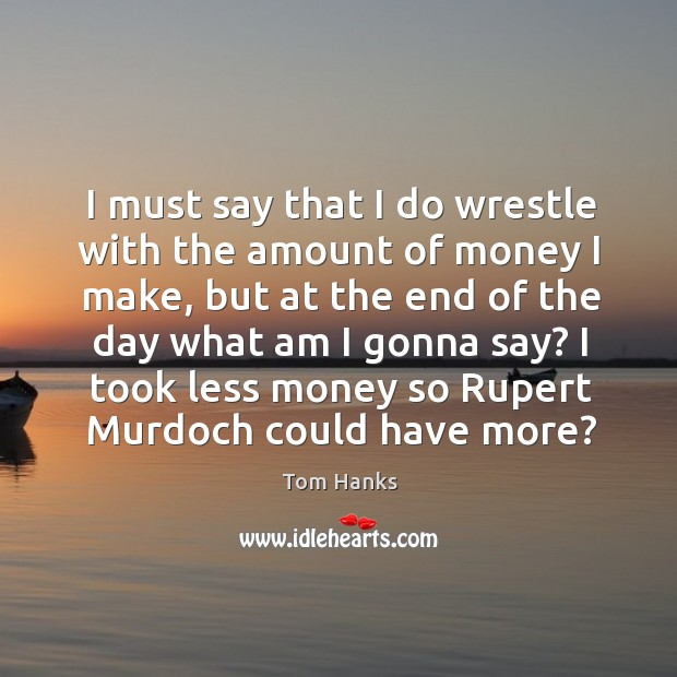 I took less money so rupert murdoch could have more? Image