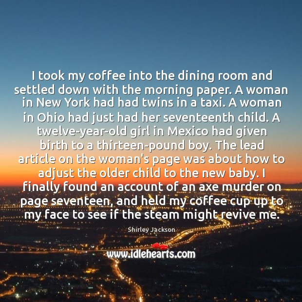 I took my coffee into the dining room and settled down with Shirley Jackson Picture Quote