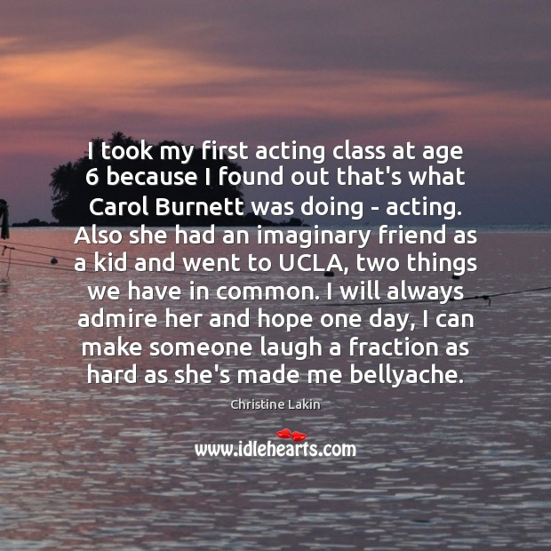 Image, I took my first acting class at age 6 because I found out