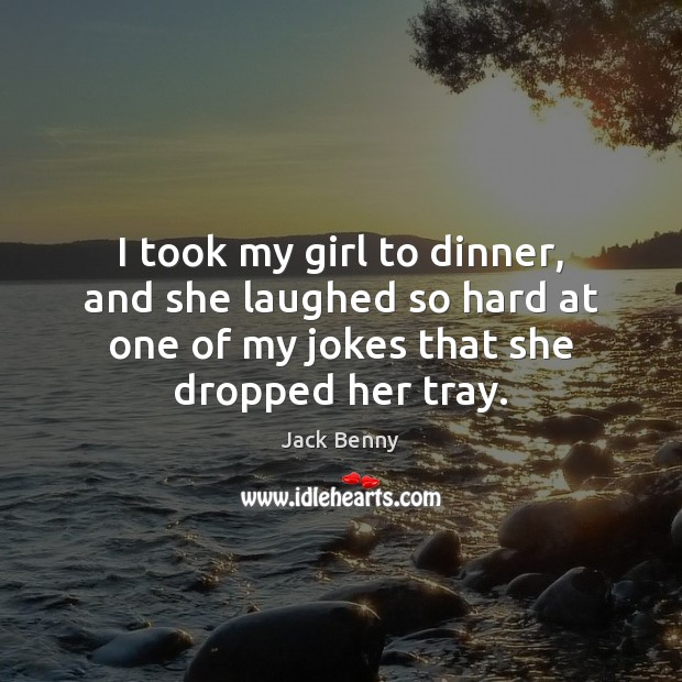 I took my girl to dinner, and she laughed so hard at Image