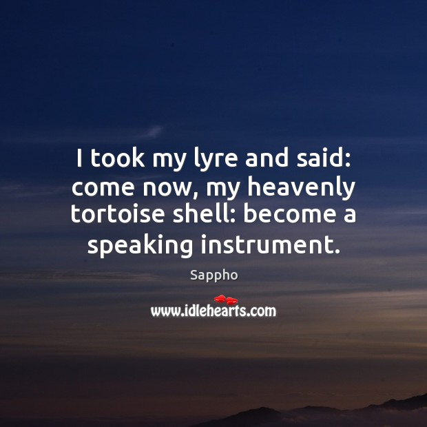 I took my lyre and said: come now, my heavenly tortoise shell: Image
