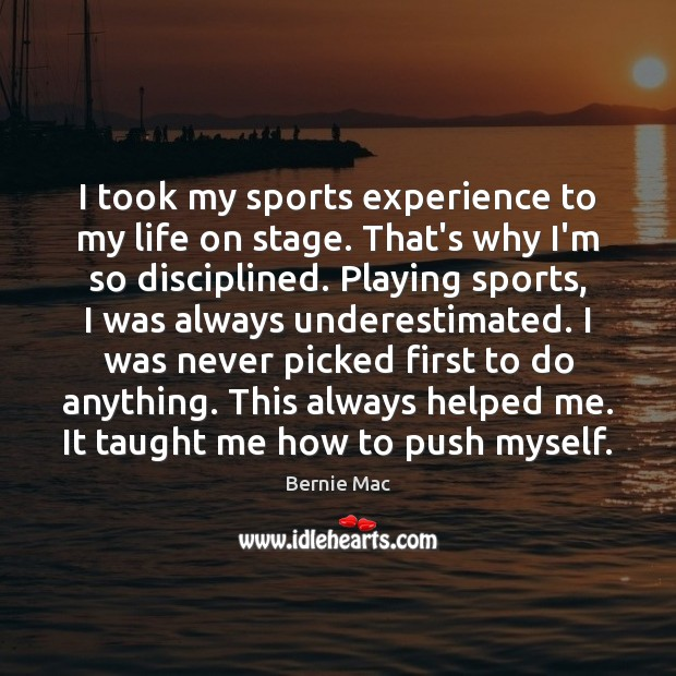 Image, I took my sports experience to my life on stage. That's why