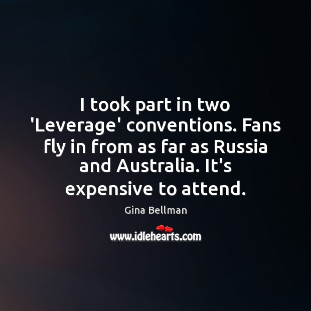 I took part in two 'Leverage' conventions. Fans fly in from as Image