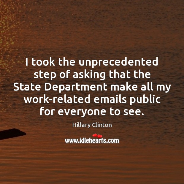 I took the unprecedented step of asking that the State Department make Image