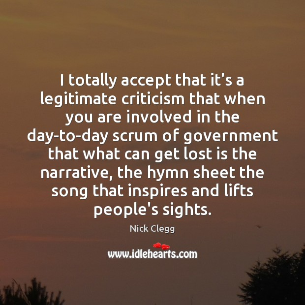 I totally accept that it's a legitimate criticism that when you are Nick Clegg Picture Quote