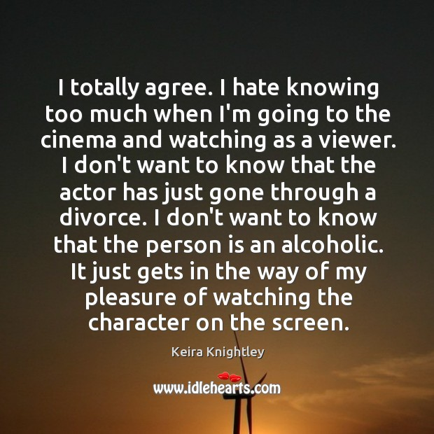 I totally agree. I hate knowing too much when I'm going to Keira Knightley Picture Quote