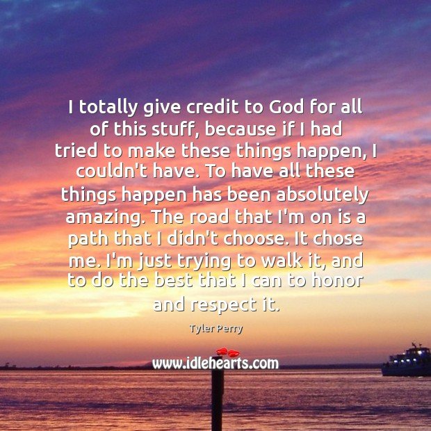 Image, I totally give credit to God for all of this stuff, because