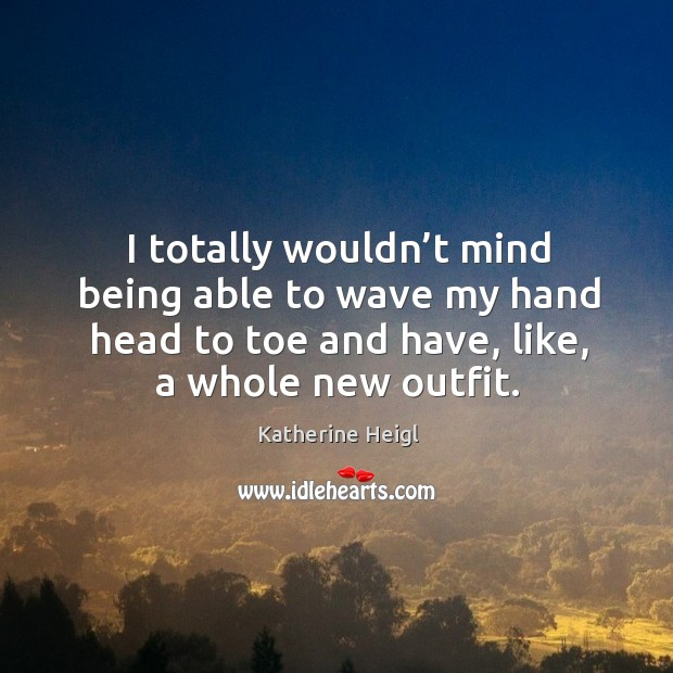 I totally wouldn't mind being able to wave my hand head to toe and have, like, a whole new outfit. Image