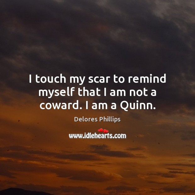 I touch my scar to remind myself that I am not a coward. I am a Quinn. Image