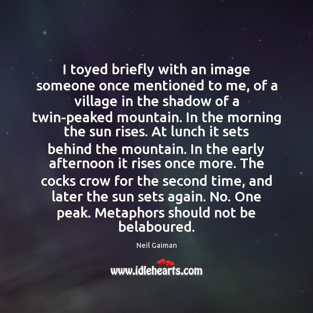 I toyed briefly with an image someone once mentioned to me, of Neil Gaiman Picture Quote