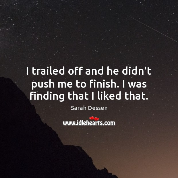 I trailed off and he didn't push me to finish. I was finding that I liked that. Image