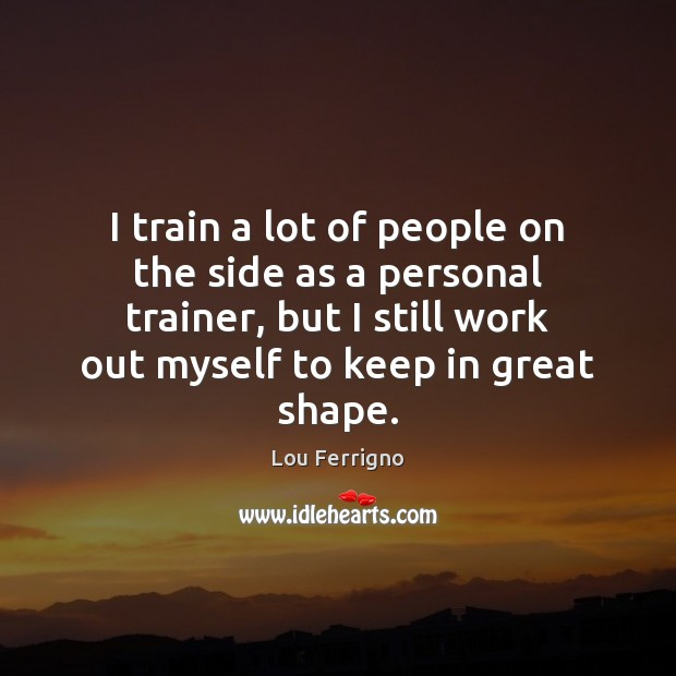 I train a lot of people on the side as a personal Image