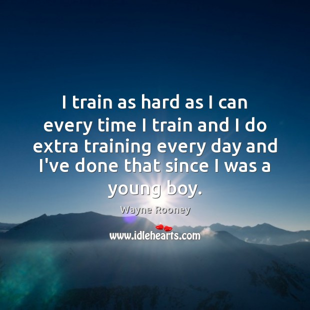 I train as hard as I can every time I train and Wayne Rooney Picture Quote