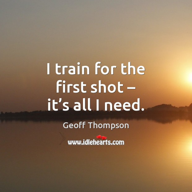 I train for the first shot – it's all I need. Image