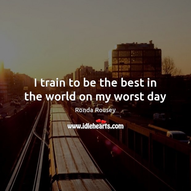 Image, I train to be the best in the world on my worst day