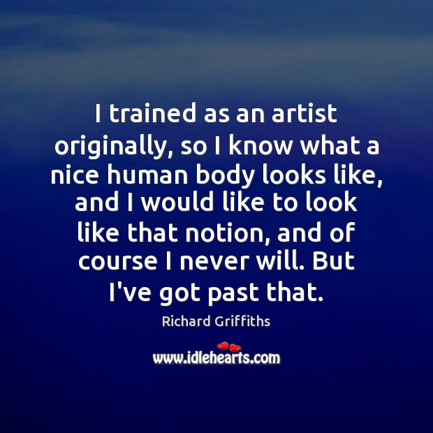 I trained as an artist originally, so I know what a nice Richard Griffiths Picture Quote