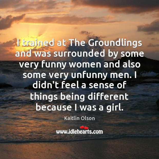 I trained at The Groundlings and was surrounded by some very funny Image