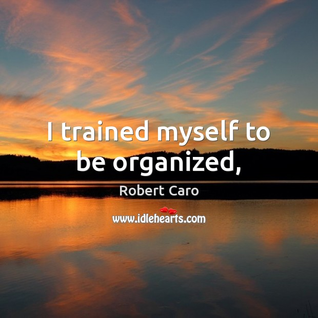 Image, I trained myself to be organized,