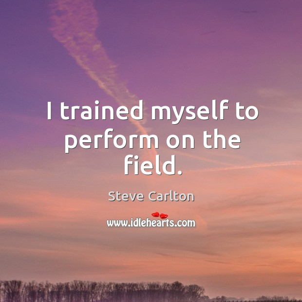 I trained myself to perform on the field. Image