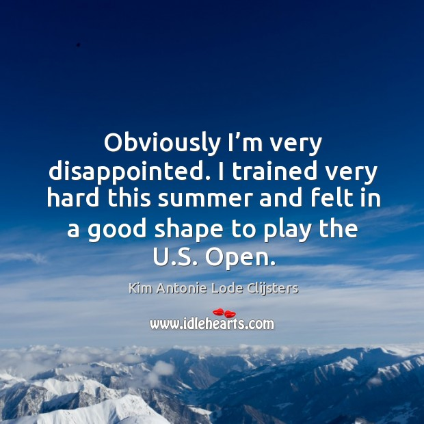 I trained very hard this summer and felt in a good shape to play the u.s. Open. Image