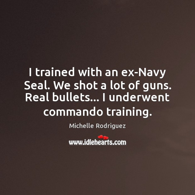 I trained with an ex-Navy Seal. We shot a lot of guns. Image