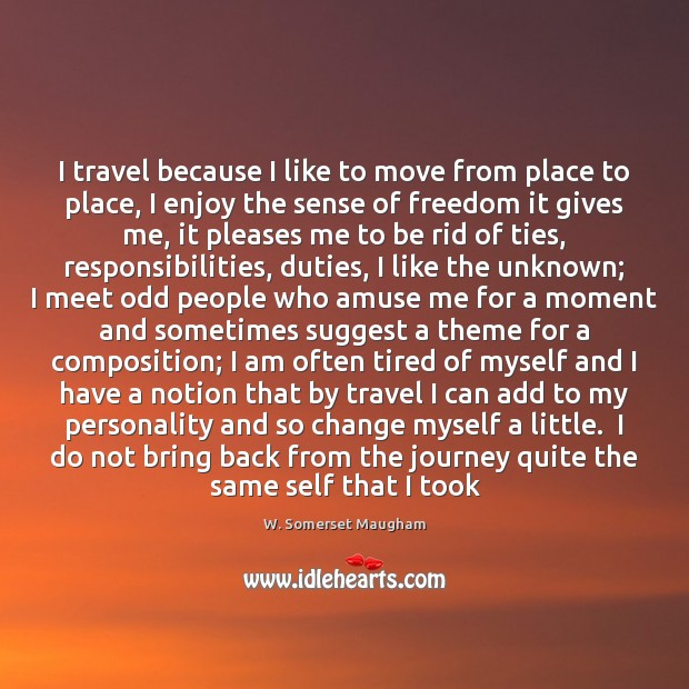 I travel because I like to move from place to place, I Journey Quotes Image