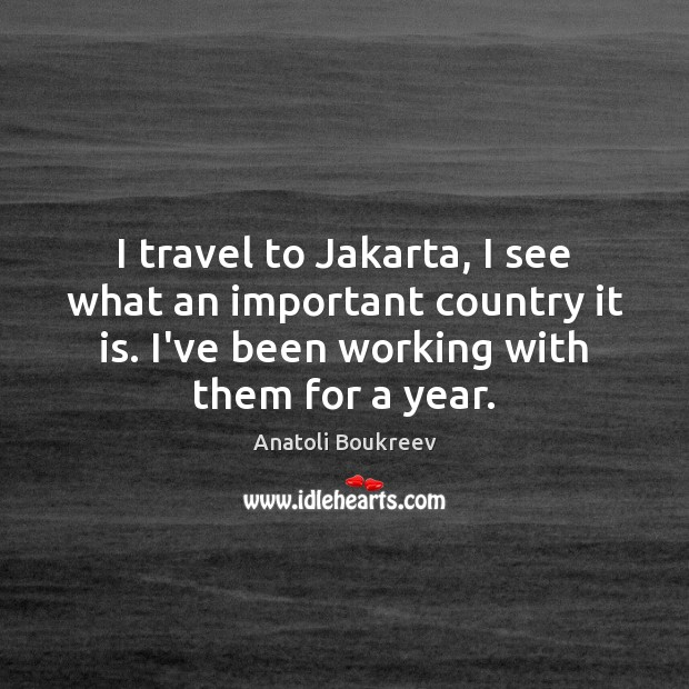 I travel to Jakarta, I see what an important country it is. Image