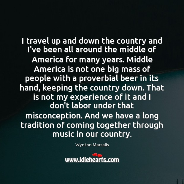 I travel up and down the country and I've been all around Wynton Marsalis Picture Quote