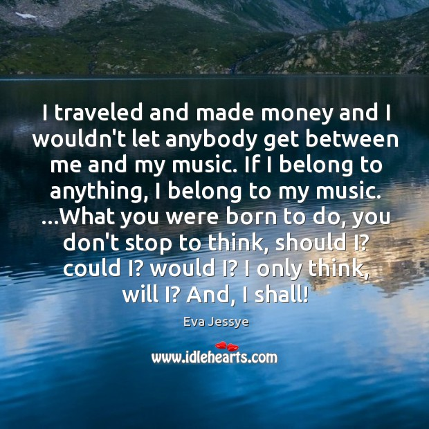 I traveled and made money and I wouldn't let anybody get between Image
