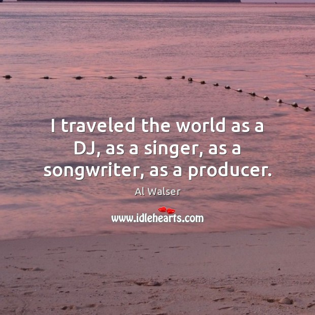 Image, I traveled the world as a DJ, as a singer, as a songwriter, as a producer.