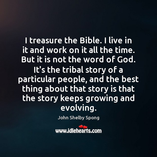 I treasure the Bible. I live in it and work on it Image