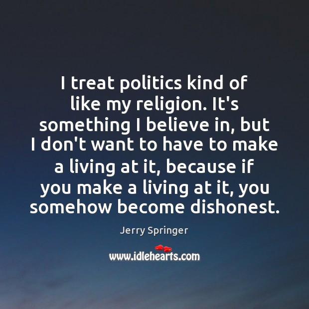 Image, I treat politics kind of like my religion. It's something I believe