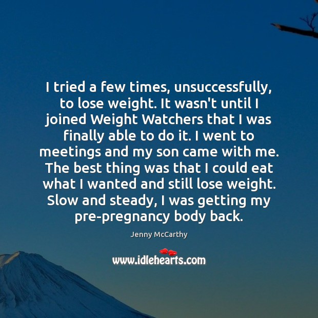 I tried a few times, unsuccessfully, to lose weight. It wasn't until Jenny McCarthy Picture Quote