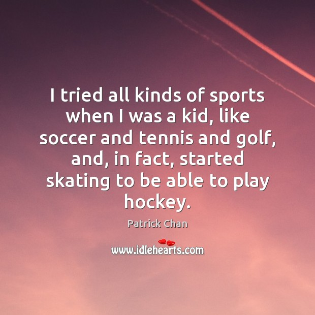 I tried all kinds of sports when I was a kid, like Soccer Quotes Image