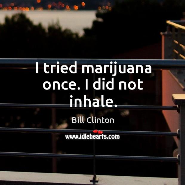 Image, I tried marijuana once. I did not inhale.