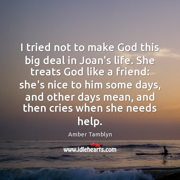 Image, I tried not to make God this big deal in Joan's life.
