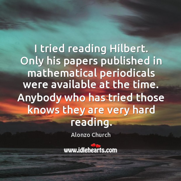 Image, I tried reading hilbert. Only his papers published in mathematical periodicals were available at the time.
