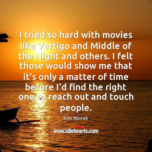 I tried so hard with movies like Vertigo and Middle of the Kim Novak Picture Quote